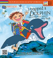 Abbie Rose and the Magic Suitcase: I Trapped A Dolphin but It Really Wasn't My Fault - Neil Humphreys