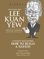 Giants of Asia: Conversations with Lee Kuan Yew (Special Edition) - Tom Plate