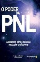 O poder da PNL: Aplicações para o sucesso pessoal e profissional