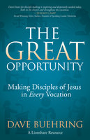 The Great Opportunity: Making Disciples of Jesus in Every Vocation - Dave Buehring