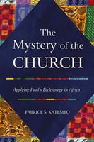 The Mystery of the Church: Applying Paul's Ecclesiology in Africa - Fabrice S. Katembo