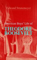 American Boys' Life of Theodore Roosevelt - Edward Stratemeyer
