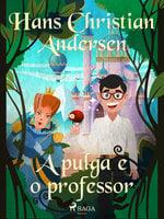 A pulga e o professor - Hans Christian Andersen