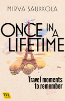 Once in a lifetime - Travel moments to remember - Mirva Saukkola