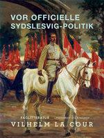 Vor officielle Sydslesvig-politik - Vilhelm La Cour