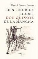 Den sindrige ridder don Quixote de la Mancha - Miguel De Cervantes-Saavedra