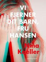 Vi fjerner dit barn, fru Hansen - Nina Koeller
