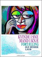Kvinde i sne – mand i knæ. Fortælling - Ole Henrik Laub