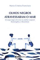 Olhos negros atravessaram o mar - Maria Cristina Francisco