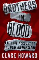 Brothers in Blood: The True Account of the Georgia Massacre - Clark Howard