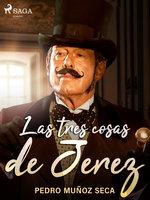 Las tres cosas de Jerez - Pedro Muñoz Seca