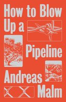 How to Blow Up a Pipeline - Andreas Malm