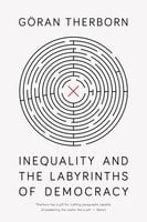 Inequality and the Labyrinths of Democracy - Göran Therborn