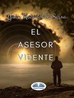 El Asesor Vidente - Juan Moisés de la Serna