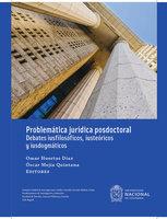 Problemática jurídica posdoctoral: Debates iusfilosóficos, iusteóricos y iusdogmáticos - Óscar Mejía Quintana, Omar Huertas Díaz