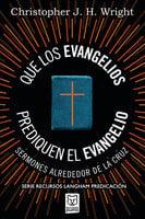 Que los evangelios prediquen el Evangelio - Christopher J. H. Wright