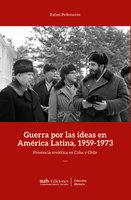 Guerra por las ideas en América Latina, 1959-1973 - Rafael Pedemonte