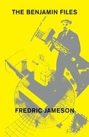 The Benjamin Files - Fredric Jameson