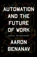 Automation and the Future of Work - Aaron Benanav