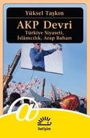 AKP Devri: Türkiye Siyaseti, İslamcılık, Arap Baharı - Yüksel Taşkın