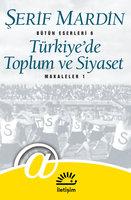 Türkiye'de Toplum ve Siyaset: Makaleler 1