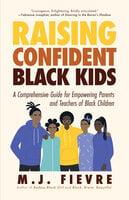 Raising Confident Black Kids - M.J. Fievre