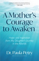 A Mother's Courage to Awaken - Paula Petry