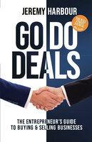 Go Do Deals: The Entrepreneur's Guide to Buying & Selling Businesses - Jeremy Harbour