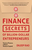 Finance Secrets of Billion-Dollar Entrepreneurs - Dileep Rao (Ph.D.)