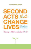 Second Acts That Change Lives - Mary Beth Sammons