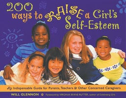 200 Ways to Raise a Girl's Self-Esteem - Will Glennon