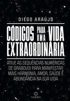 Códigos para uma vida extraordinária - Diego Araújo