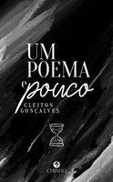 Um poema e pouco - Cleiton Gonçalves