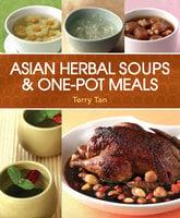 Asian Herbal Soups & One-Pot Meals - Terry Tan
