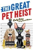 The Great Pet Heist - Emily Ecton