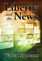 Liberty and the News - Walter Lippmann