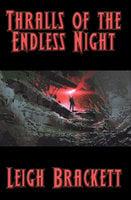 Thralls of the Endless Night - Leigh Brackett