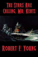 The Stars Are Calling, Mr. Keats - Robert F. Young