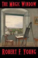 The Magic Window - Robert F. Young
