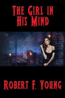 The Girl in His Mind - Robert F. Young