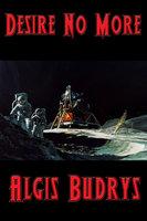 Desire No More - Algis Budrys