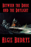 Between the Dark and the Daylight - Algis Budrys