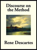 Discourse on the Method of Rightly Conducting the Reason, and Seeking Truth in the Sciences - René Descartes