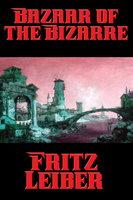 Bazaar of the Bizarre - Fritz Leiber