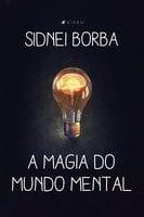 A magia do mundo mental - Sidnei Borba