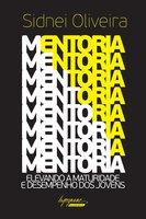 Mentoria: Elevando a maturidade e desempenho dos jovens - Sidnei Oliveira