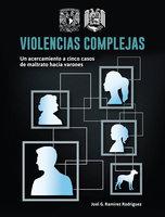 Violencias complejas: un acercamiento a cinco casos de maltrato hacia varones - Joel G. Ramírez Rodríguez