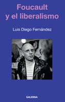 Foucault y el liberalismo - Luis Diego Fernández