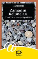 Zamanın Kelimeleri - Yeni Türkiye'nin Siyasi Dili - Tanıl Bora