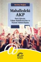 Mahalledeki Akp - Parti İşleyişi, Taban Mobilizasyonu ve Siyasal Yabancılaşma - Sevinç Doğan